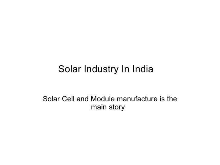 Solar Industry In India  Solar Cell and Module manufacture is the main story