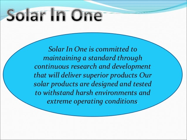 Solar In One is committed to  maintaining a standard through  continuous research and development  that will deliver super...