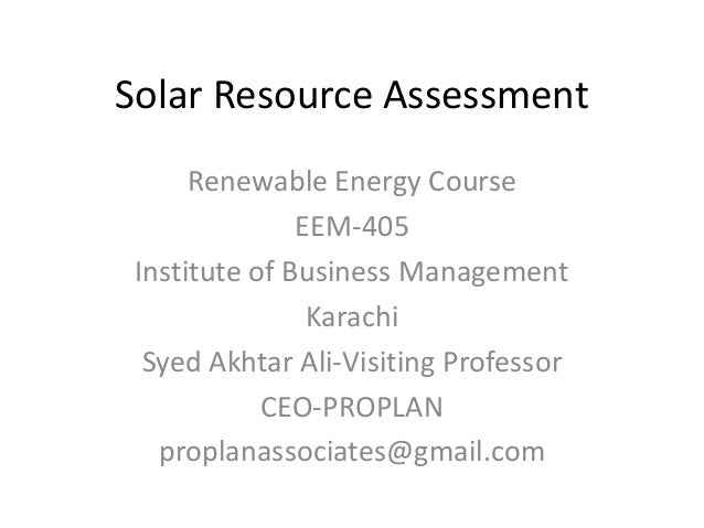 Solar Resource Assessment Renewable Energy Course EEM-405 Institute of Business Management Karachi Syed Akhtar Ali-Visitin...