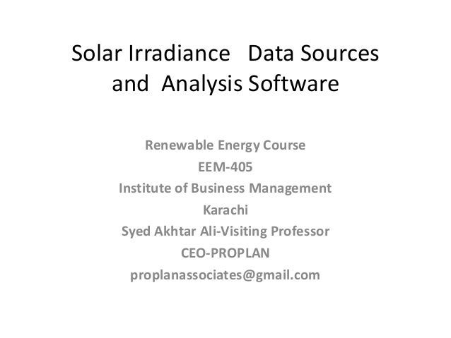 Solar Irradiance Data Sources and Analysis Software Renewable Energy Course EEM-405 Institute of Business Management Karac...