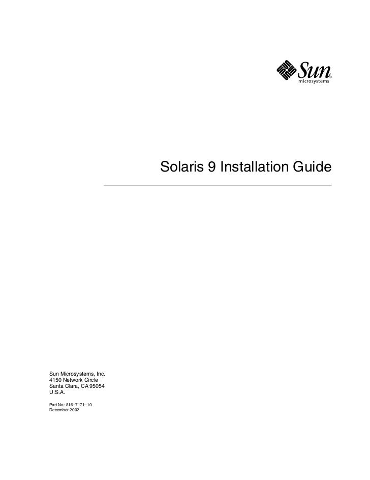 Solaris 9 Installation Guide     Sun Microsystems, Inc. 4150 Network Circle Santa Clara, CA 95054 U.S.A.  Part No: 816–717...