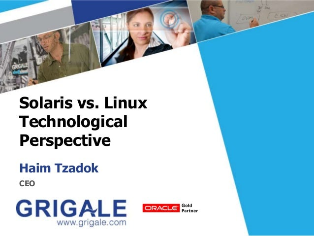 Solaris vs. Linux Technological Perspective Haim Tzadok CEO