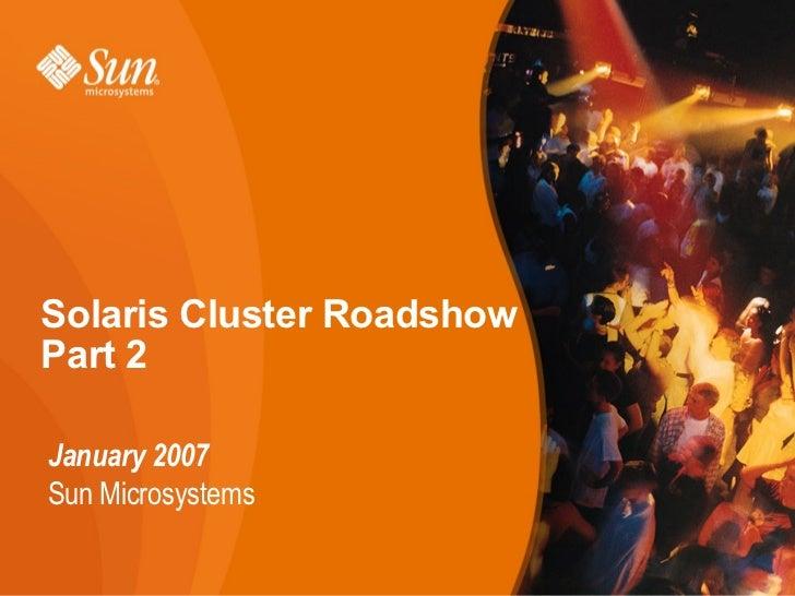 Solaris Cluster RoadshowPart 2January 2007Sun Microsystems
