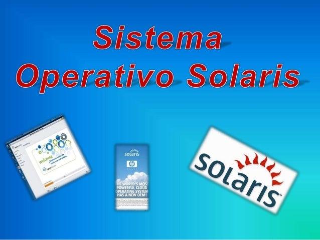 Solaris es un sistema operativo de la empresa Sun Microsystems basado inicialmente en el sistema UNIX BSD de la Universida...