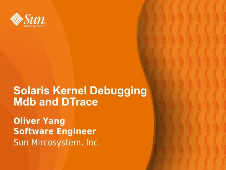 Solaris Kernel Debugging Mdb and DTrace Oliver Yang Software Engineer Sun Mircosystem, Inc.                             1