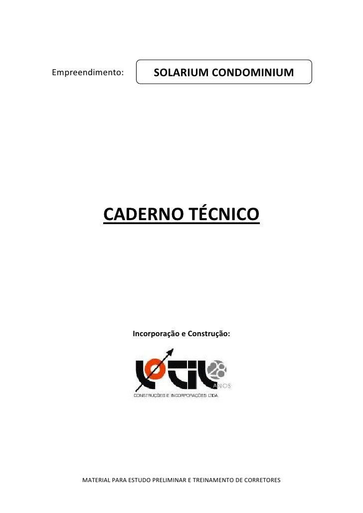 Empreendimento:            SOLARIUM CONDOMINIUM            CADERNO TÉCNICO                     Incorporação e Construção: ...