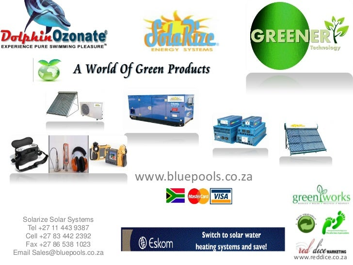 www.bluepools.co.za  Solarize Solar Systems   Tel +27 11 443 9387   Cell +27 83 442 2392   Fax +27 86 538 1023Email Sales@...