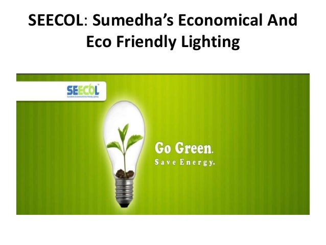 SEECOL: Sumedha's Economical And       Eco Friendly Lighting