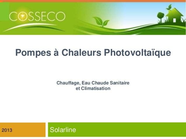 Pompes à Chaleurs Photovoltaïque  Chauffage, Eau Chaude Sanitaire et Climatisation  2013  Solarline