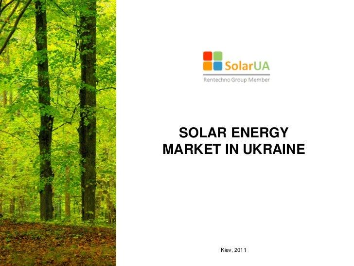 SOLAR ENERGYMARKET IN UKRAINE      Kiev, 2011