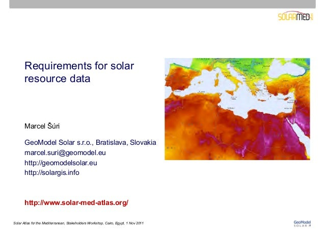Requirements for solar       resource data       Marcel Šúri       GeoModel Solar s.r.o., Bratislava, Slovakia       marce...