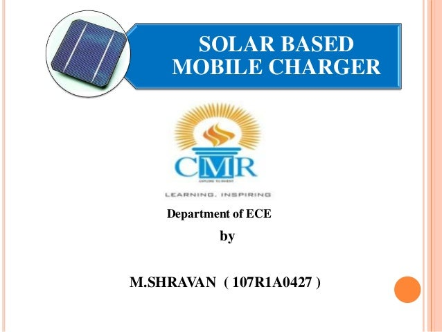 SOLAR BASED MOBILE CHARGER  Department of ECE  by M.SHRAVAN ( 107R1A0427 )