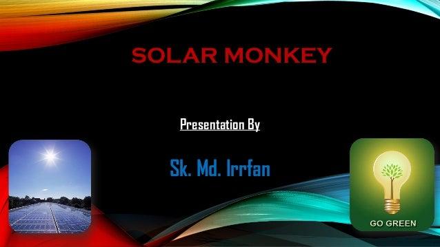 SOLAR MONKEY Presentation By  Sk. Md. Irrfan
