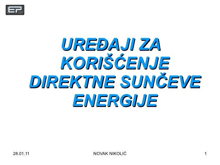 <ul><li>UREĐAJI ZA KORIŠĆENJE DIREKTNE SUNČEVE ENERGIJE </li></ul>