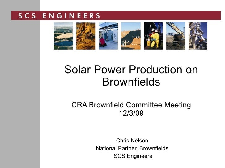 Solar Power Production on Brownfields CRA Brownfield Committee Meeting 12/3/09 Chris Nelson National Partner, Brownfields ...