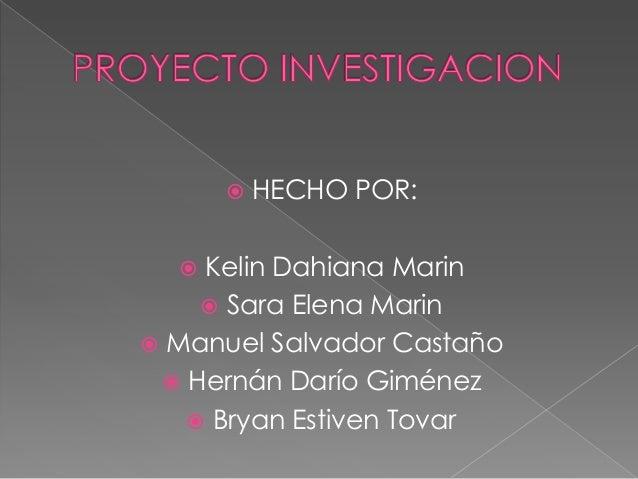    HECHO POR:   Kelin Dahiana Marin     Sara Elena Marin Manuel Salvador Castaño  Hernán Darío Giménez    Bryan Esti...