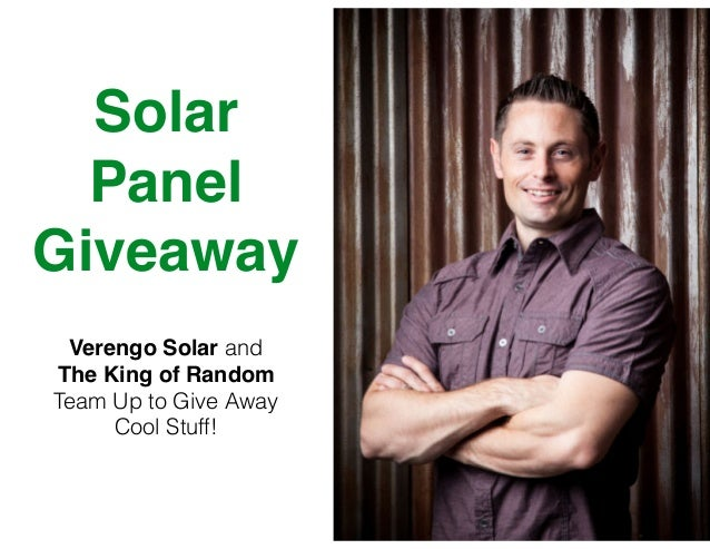 Solar  Panel  Giveaway  Verengo Solar and !  The King of Random!  Team Up to Give Away  Cool Stuff!