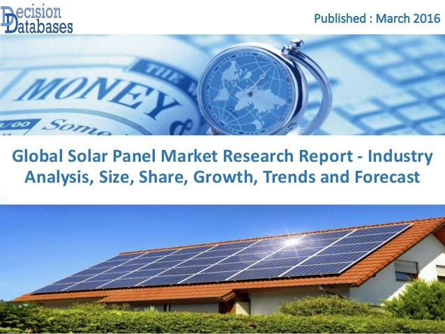 Published : March 2016 Global Solar Panel Market Research Report - Industry Analysis, Size, Share, Growth, Trends and Fore...