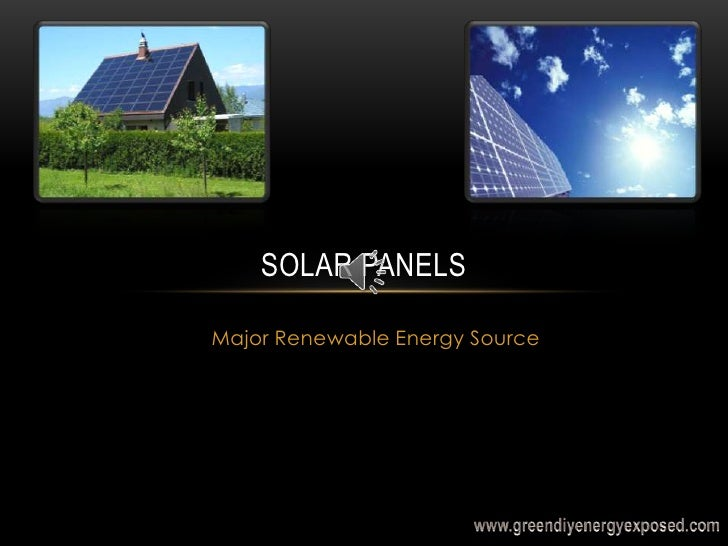 SOLAR PANELS<br />Major Renewable Energy Source<br />