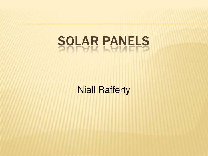 SOLAR Panels<br />Niall Rafferty<br />