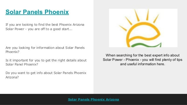 Solar Panels Phoenix Solar Panels Phoenix Arizona If you are looking to find the best Phoenix Arizona Solar Power - you ar...
