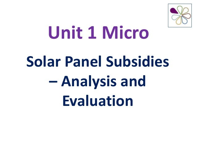 Unit 1 MicroSolar Panel Subsidies– Analysis andEvaluation