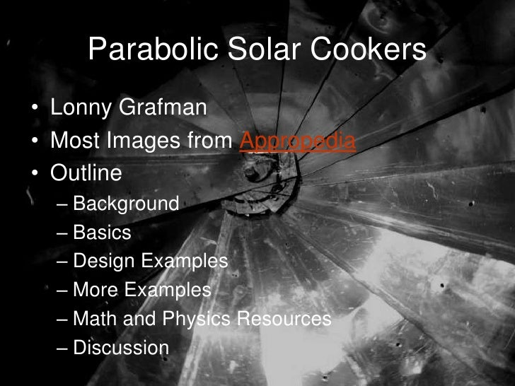 Parabolic Solar Cookers • Lonny Grafman • Most Images from Appropedia • Outline   – Background   – Basics   – Design Examp...