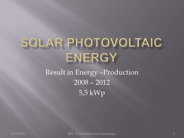 Result in Energy –Production                      2008 – 2012                        5,5 kWp21.04.2012         BPE- Veröff...