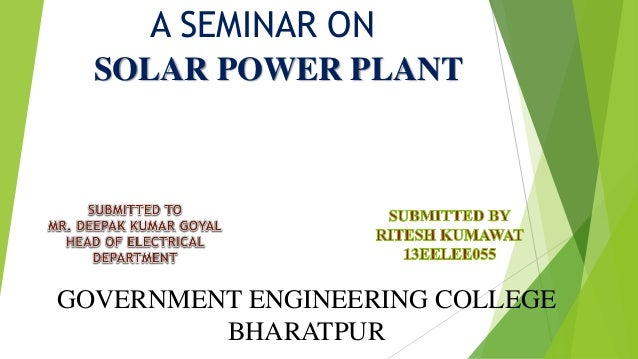 SOLAR POWER PLANT A SEMINAR ON GOVERNMENT ENGINEERING COLLEGE BHARATPUR