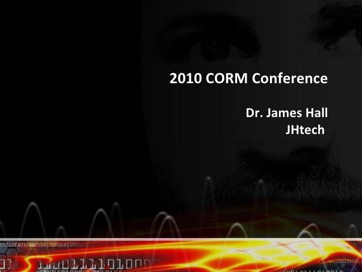 2010 CORM Conference         Dr. James Hall                JHtech