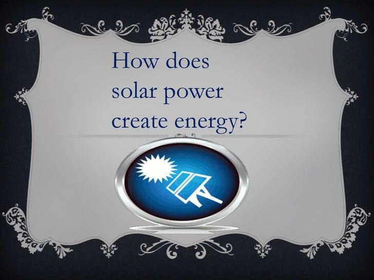 How doessolar powercreate energy?