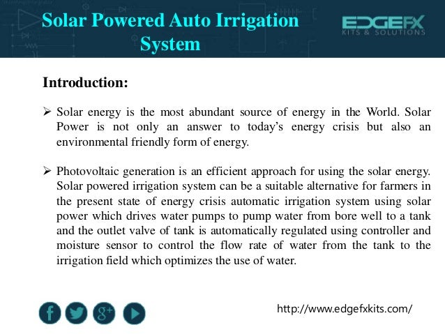 solar powered auto irrigation system Solar powered irrigation system can be a suitable alternative for farmers in the present state of energy crisis in india this is green way.