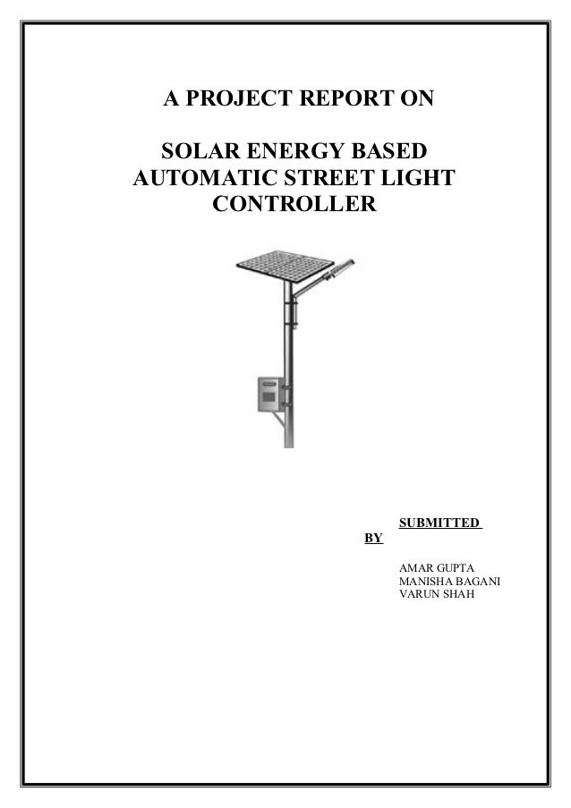 Solar Light Project Part - 27: A PROJECT REPORT ON SOLAR ENERGY BASEDAUTOMATIC STREET LIGHT CONTROLLER ...