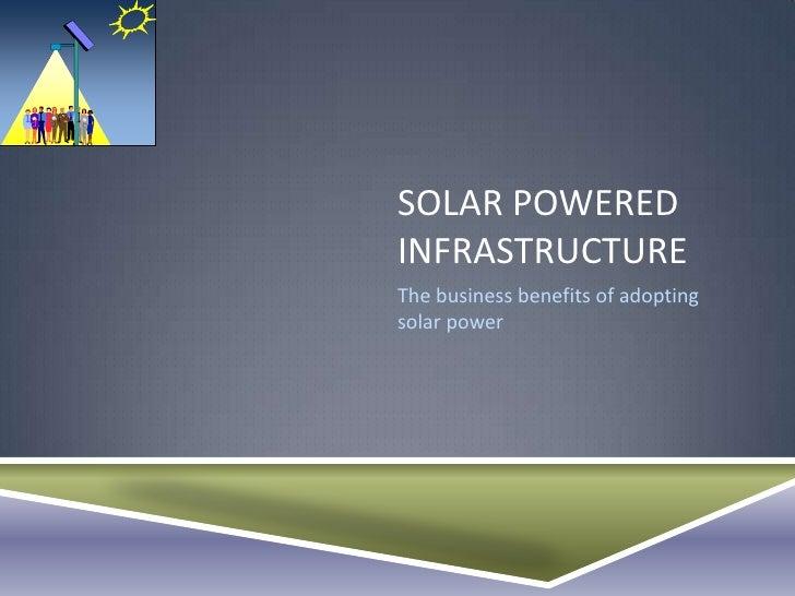 SOLAR POWEREDINFRASTRUCTUREThe business benefits of adoptingsolar power