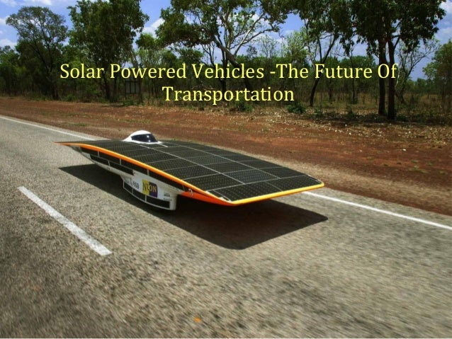 Solar Powered Vehicles -The Future Of Transportation