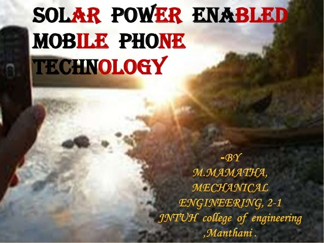 SOLAR POWER ENABLED MOBILE PHONE TECHNOLOGY