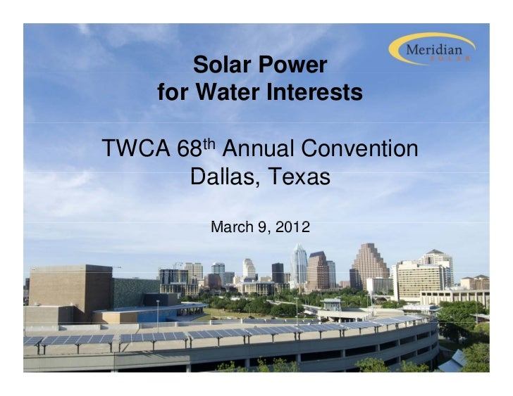 Solar Power    for Water InterestsTWCA 68th Annual Convention      Dallas,      Dallas Texas         March 9,         M h ...