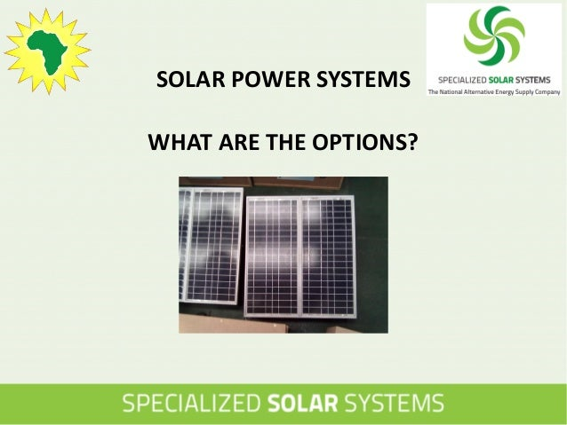 SOLAR POWER SYSTEMS WHAT ARE THE OPTIONS?