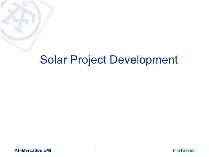 Solar Project DevelopmentAF-Mercados EMI    1              FirstGreen