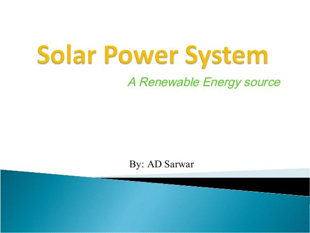 A Renewable Energy sourceBy: AD Sarwar