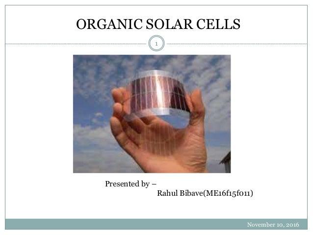 ORGANIC SOLAR CELLS November 10, 2016 1 Presented by – Rahul Bibave(ME16f15f011)