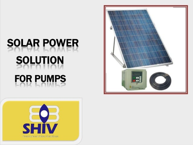 SOLAR POWER SOLUTION FOR PUMPS