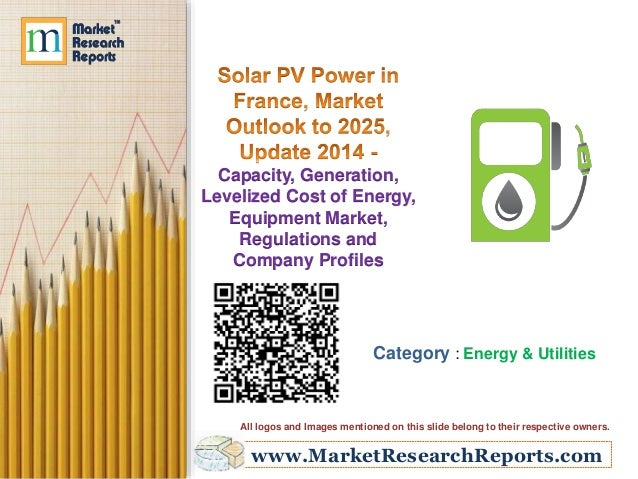www.MarketResearchReports.com Capacity, Generation, Levelized Cost of Energy, Equipment Market, Regulations and Company Pr...