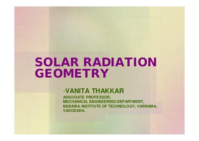 SOLAR RADIATION GEOMETRY -VANITA THAKKAR ASSOCIATE PROFESSOR, MECHANICAL ENGINEERING DEPARTMENT, BABARIA INSTITUTE OF TECH...