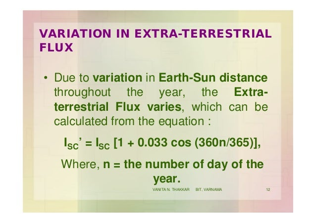VARIATION IN EXTRA-TERRESTRIAL FLUX • Due to variation in Earth-Sun distance throughout the year, the Extra- terrestrial F...