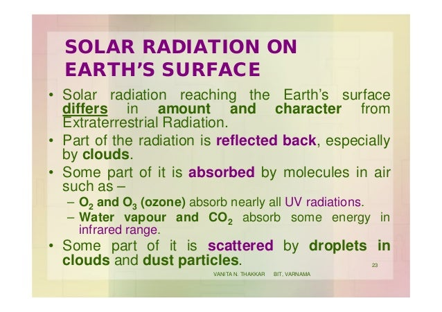 SOLAR RADIATION ON EARTH'S SURFACE • Solar radiation reaching the Earth's surface differs in amount and character from Ext...