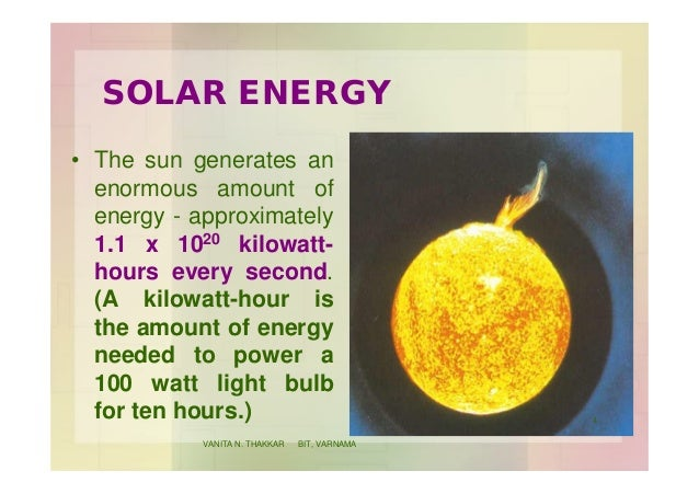 SOLAR ENERGY • The sun generates an enormous amount of energy - approximately 1.1 x 1020 kilowatt- hours every second. (A ...