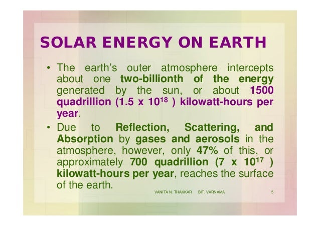 SOLAR ENERGY ON EARTH • The earth's outer atmosphere intercepts about one two-billionth of the energy generated by the sun...