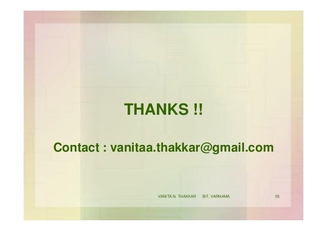 THANKS !! Contact : vanitaa.thakkar@gmail.com 55VANITA N. THAKKAR BIT, VARNAMA