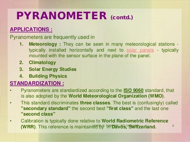 VANITA N. THAKKAR - BIT, VARNAMA 6 PYRANOMETER (contd.) APPLICATIONS : Pyranometers are frequently used in 1. Meteorology ...